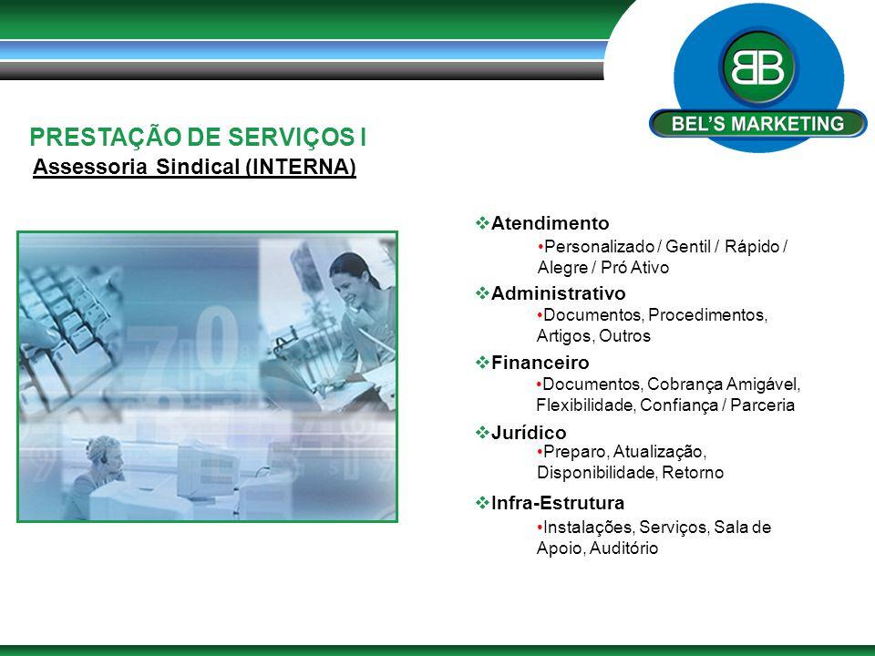 PRESTAÇÃO DE SERVIÇOS I Assessoria Sindical (INTERNA)  Atendimento  Administrativo  Financeiro  Jurídico  Infra-Estrutura Personalizado / Gentil
