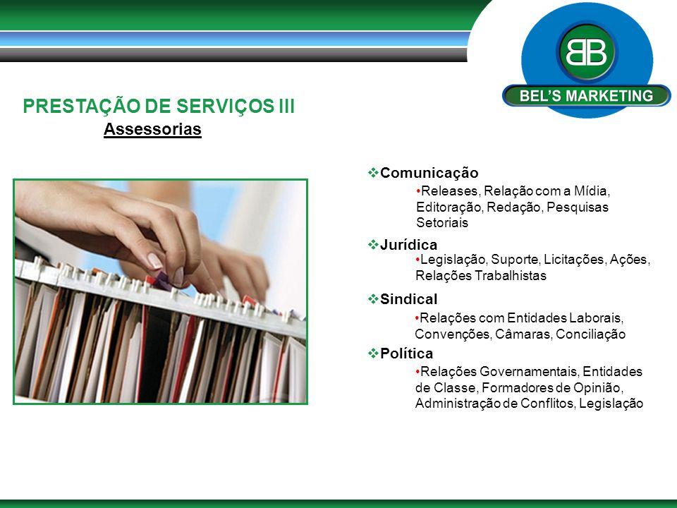 PRESTAÇÃO DE SERVIÇOS III Assessorias  Comunicação  Jurídica  Sindical  Política Releases, Relação com a Mídia, Editoração, Redação, Pesquisas Set