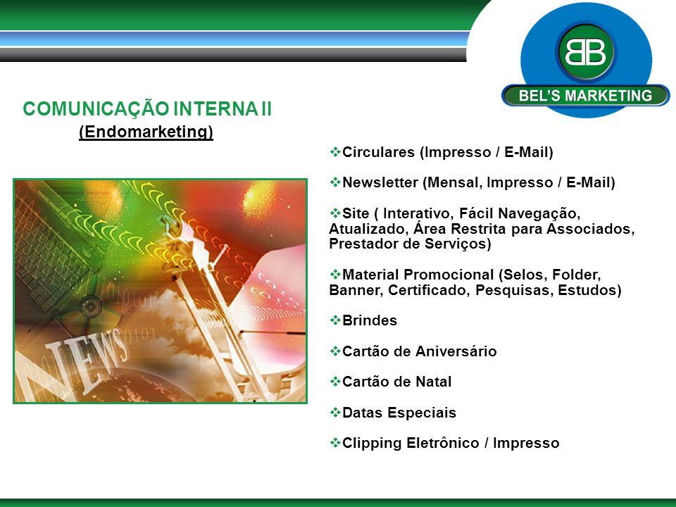COMUNICAÇÃO INTERNA II (Endomarketing)  Circulares (Impresso / E-Mail)  Newsletter (Mensal, Impresso / E-Mail)  Site ( Interativo, Fácil Navegação,