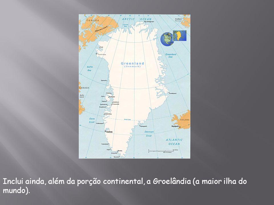 Inclui ainda, além da porção continental, a Groelândia (a maior ilha do mundo).