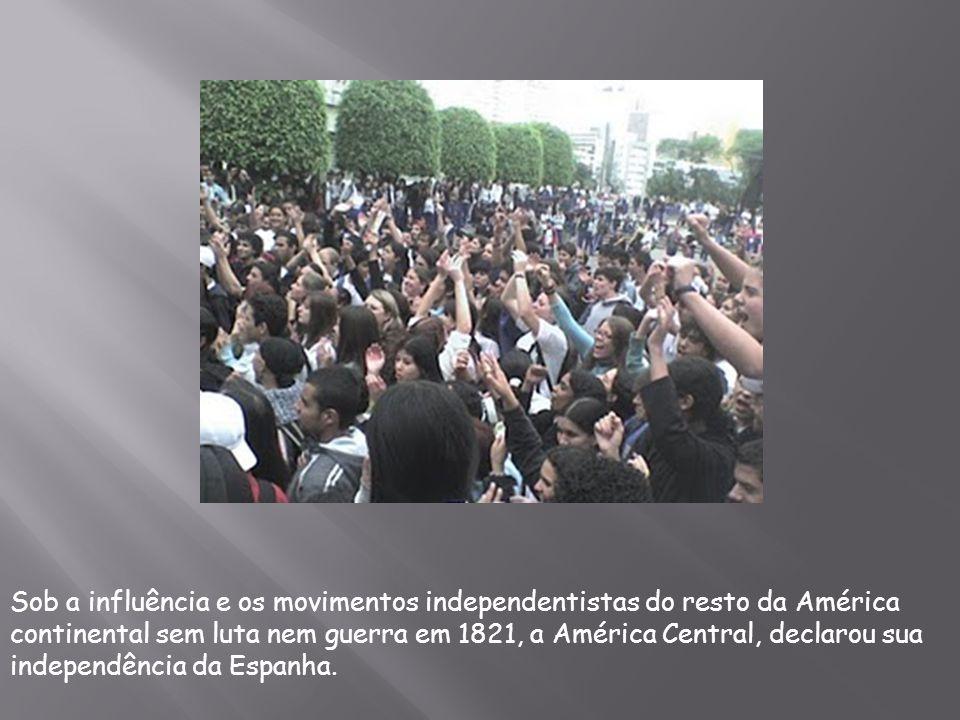 Sob a influência e os movimentos independentistas do resto da América continental sem luta nem guerra em 1821, a América Central, declarou sua indepen
