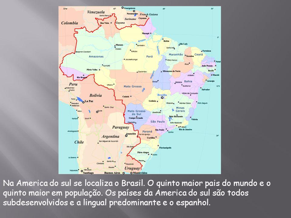 Na America do sul se localiza o Brasil. O quinto maior pais do mundo e o quinto maior em população. Os países da America do sul são todos subdesenvolv
