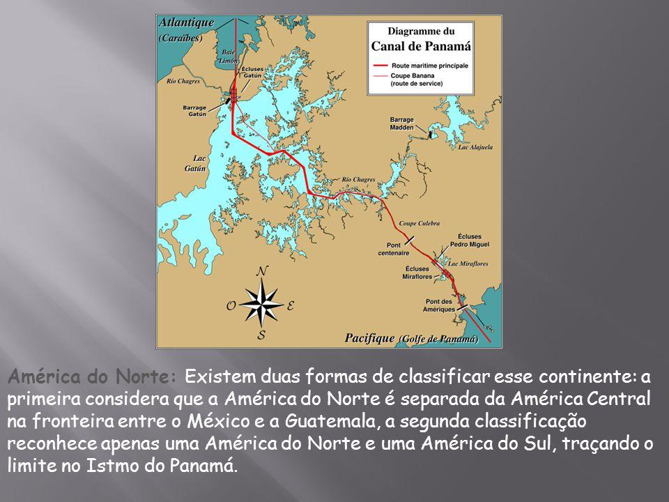 América do Norte: Existem duas formas de classificar esse continente: a primeira considera que a América do Norte é separada da América Central na fro