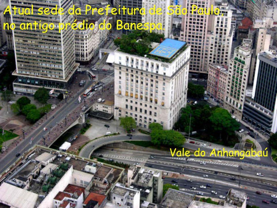 Vale do Anhangabaú Atual sede da Prefeitura de São Paulo, no antigo prédio do Banespa.