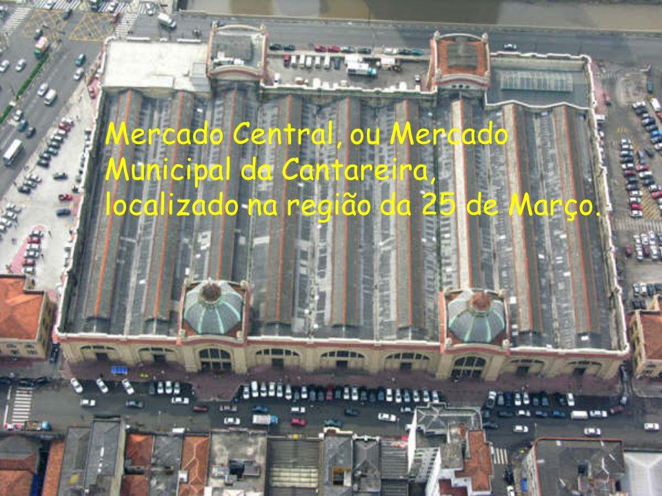 Mercado Central, ou Mercado Municipal da Cantareira, localizado na região da 25 de Março.