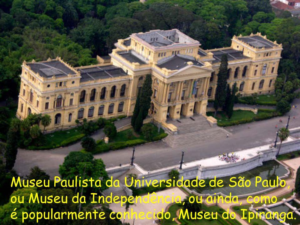 Museu Paulista da Universidade de São Paulo, ou Museu da Independência, ou ainda, como é popularmente conhecido, Museu do Ipiranga.