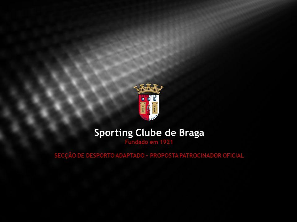 Sporting Clube de Braga Fundado em 1921 SECÇÃO DE DESPORTO ADAPTADO – PROPOSTA PATROCINADOR OFICIAL