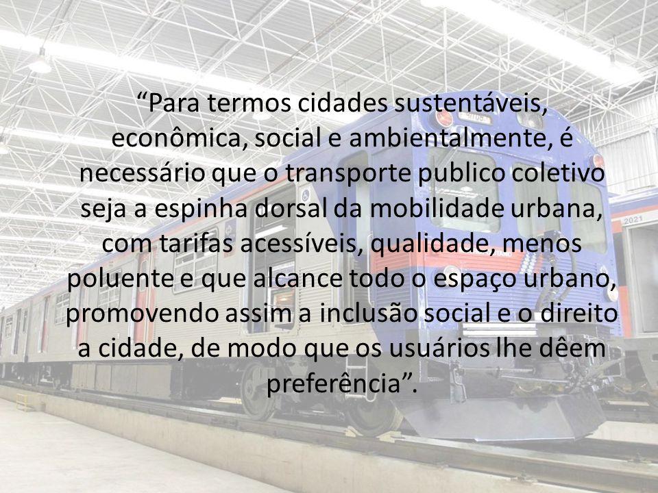 Para termos cidades sustentáveis, econômica, social e ambientalmente, é necessário que o transporte publico coletivo seja a espinha dorsal da mobilidade urbana, com tarifas acessíveis, qualidade, menos poluente e que alcance todo o espaço urbano, promovendo assim a inclusão social e o direito a cidade, de modo que os usuários lhe dêem preferência .