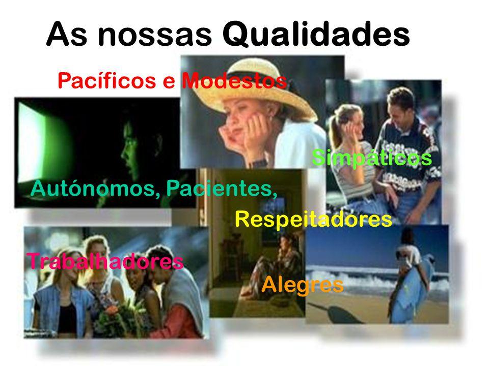 As nossas Qualidades Trabalhadores Simpáticos Alegres Respeitadores Pacíficos e Modestos Autónomos, Pacientes,