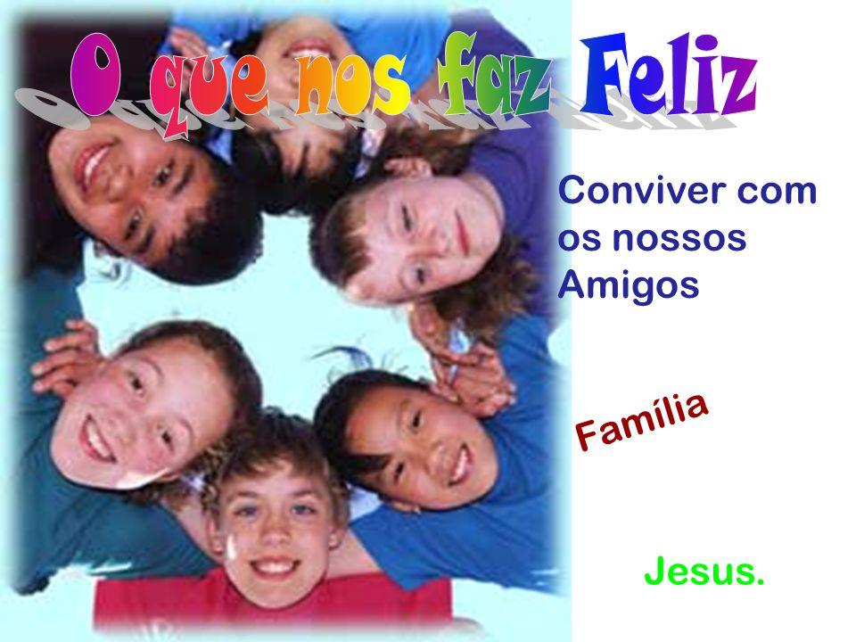 estar Bem com a vida e com Jesus. Ter muita Saúde, muitos Amigos, Filhos,