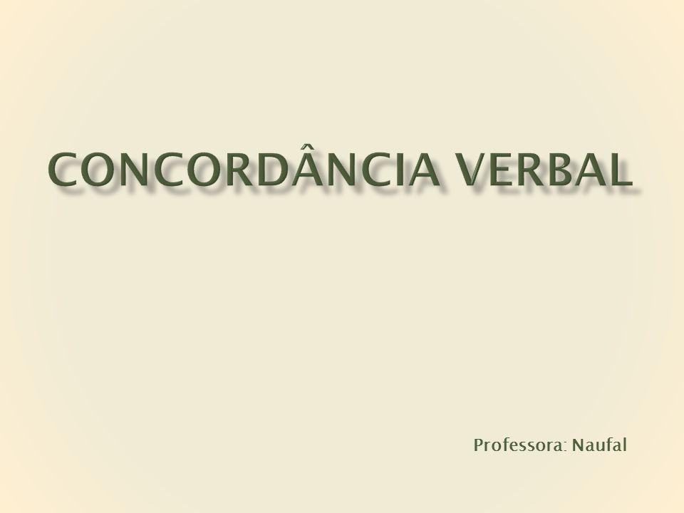 Regra Geral  o verbo concorda com o sujeito em número e pessoa.
