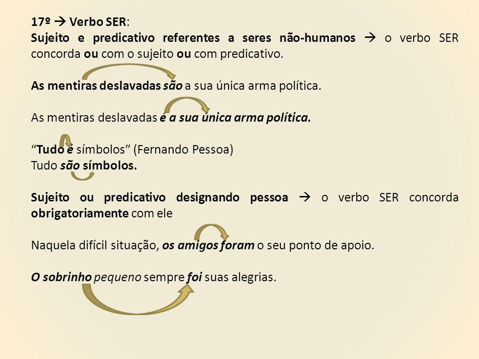 17º  Verbo SER: Sujeito e predicativo referentes a seres não-humanos  o verbo SER concorda ou com o sujeito ou com predicativo. As mentiras deslavad