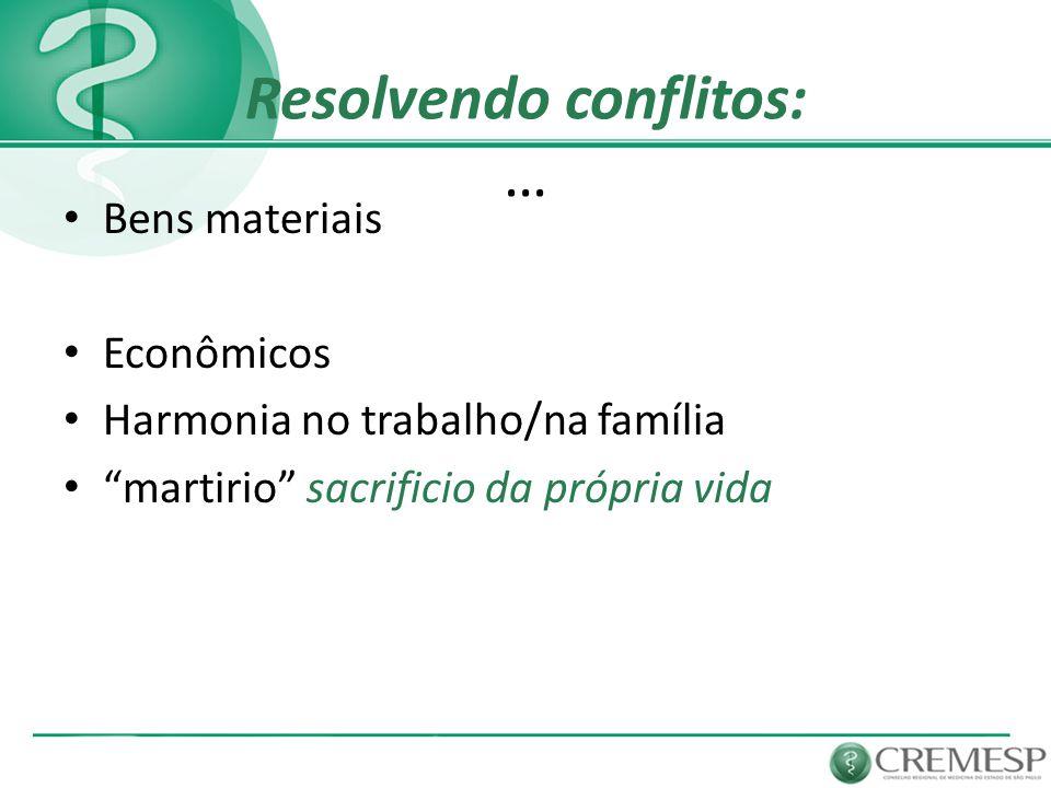 """Resolvendo conflitos: … Bens materiais Econômicos Harmonia no trabalho/na família """"martirio"""" sacrificio da própria vida"""