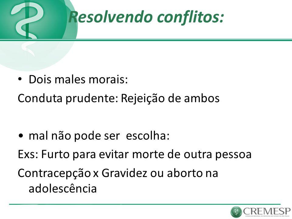 Resolvendo conflitos: Dois males morais: Conduta prudente: Rejeição de ambos mal não pode ser escolha: Exs: Furto para evitar morte de outra pessoa Co