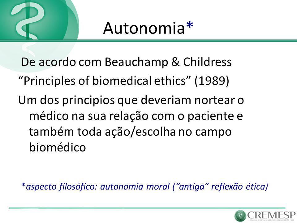 """Autonomia* De acordo com Beauchamp & Childress """"Principles of biomedical ethics"""" (1989) Um dos principios que deveriam nortear o médico na sua relação"""