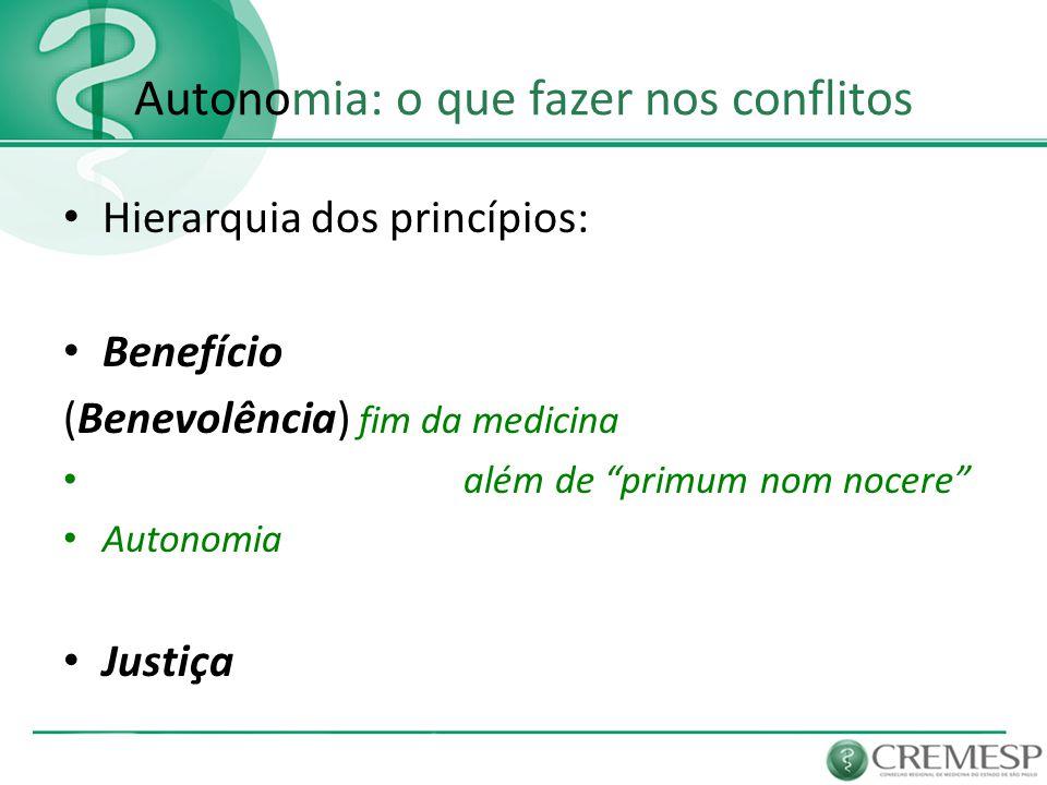 """Autonomia: o que fazer nos conflitos Hierarquia dos princípios: Benefício (Benevolência) fim da medicina além de """"primum nom nocere"""" Autonomia Justiça"""
