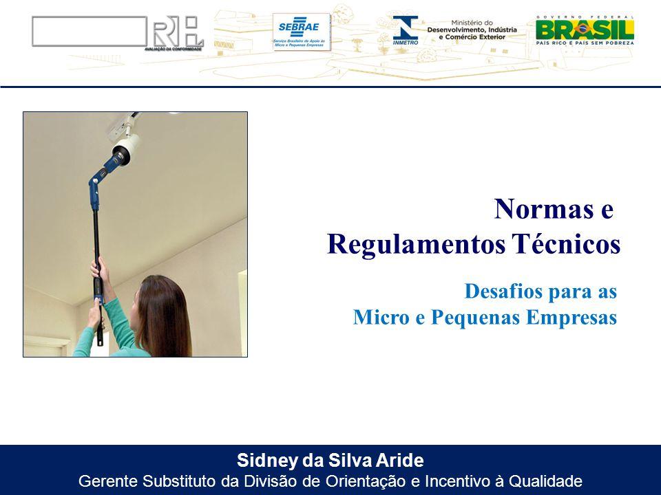 Sidney da Silva Aride Gerente Substituto da Divisão de Orientação e Incentivo à Qualidade Desafios para as Micro e Pequenas Empresas Normas e Regulame