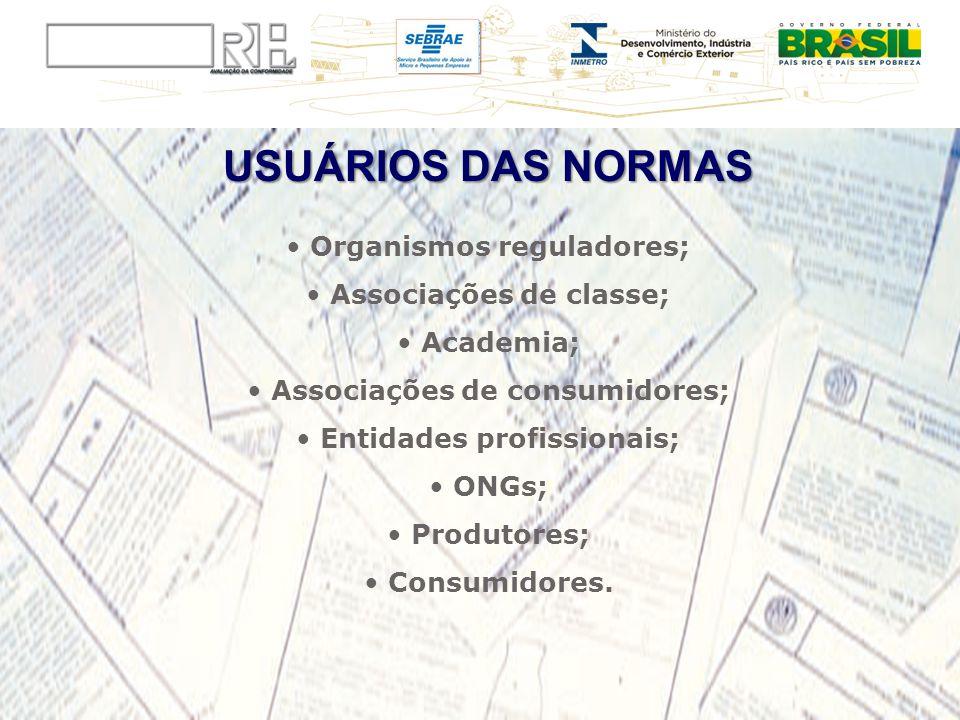 USUÁRIOS DAS NORMAS Organismos reguladores; Associações de classe; Academia; Associações de consumidores; Entidades profissionais; ONGs; Produtores; C