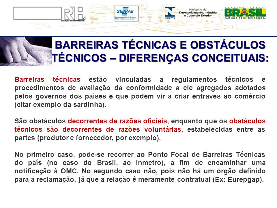 BARREIRAS TÉCNICAS E OBSTÁCULOS TÉCNICOS – DIFERENÇAS CONCEITUAIS: Barreiras técnicas estão vinculadas a regulamentos técnicos e procedimentos de aval