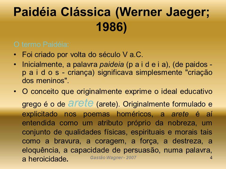 Gastão Wagner - 20074 Paidéia Clássica (Werner Jaeger; 1986) O termo Paidéia: Foi criado por volta do século V a.C. Inicialmente, a palavra paideia (p
