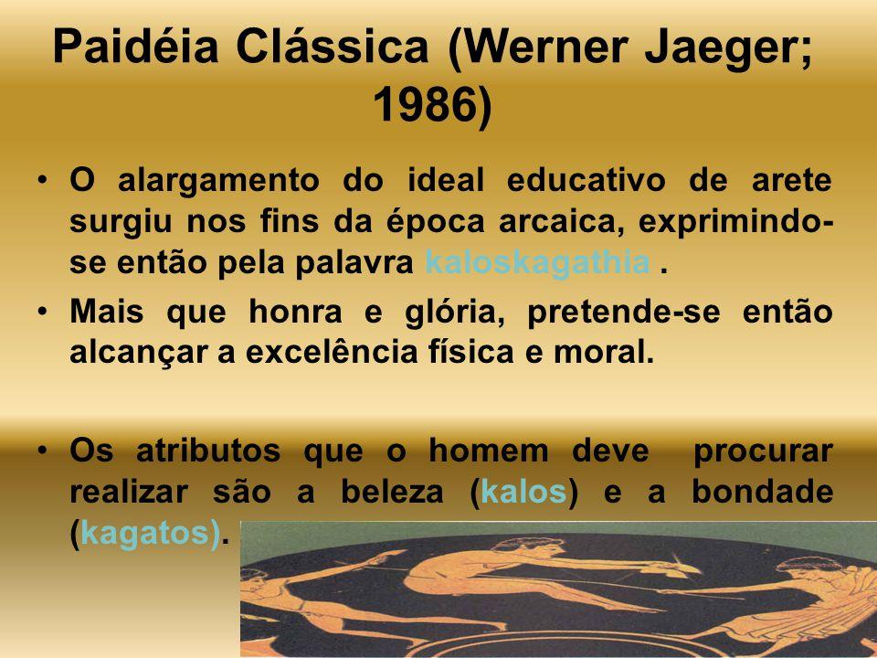 Gastão Wagner - 20075 Paidéia Clássica (Werner Jaeger; 1986) O alargamento do ideal educativo de arete surgiu nos fins da época arcaica, exprimindo- s