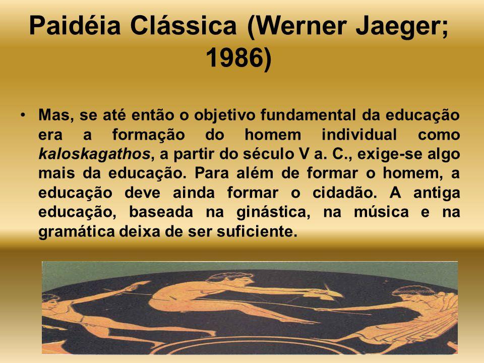 Gastão Wagner - 20076 Paidéia Clássica (Werner Jaeger; 1986) Mas, se até então o objetivo fundamental da educação era a formação do homem individual c