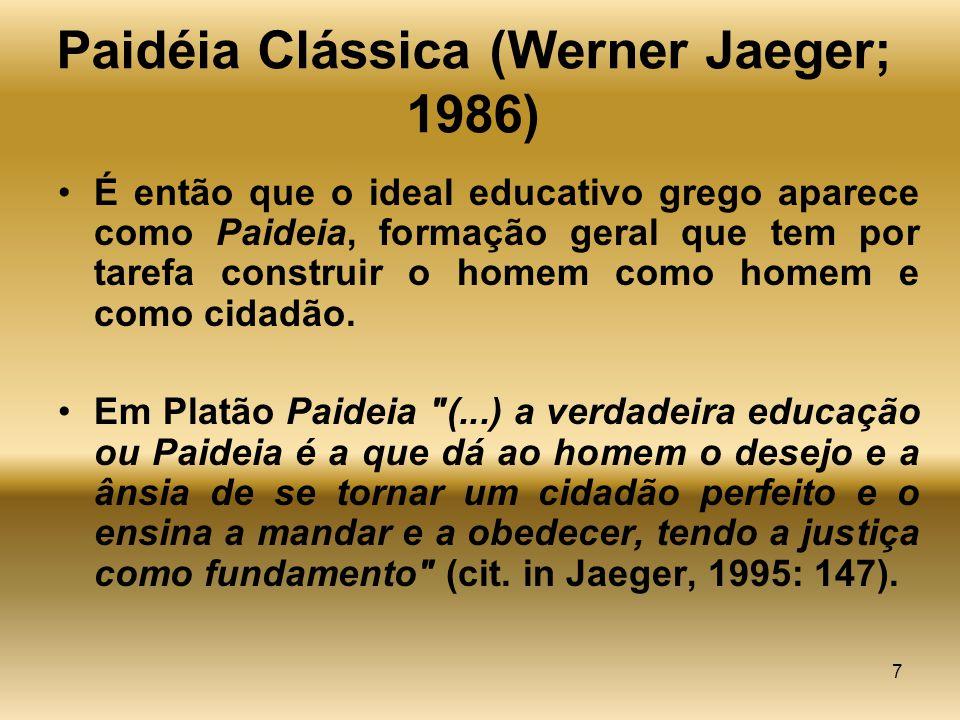 7 Paidéia Clássica (Werner Jaeger; 1986) É então que o ideal educativo grego aparece como Paideia, formação geral que tem por tarefa construir o homem