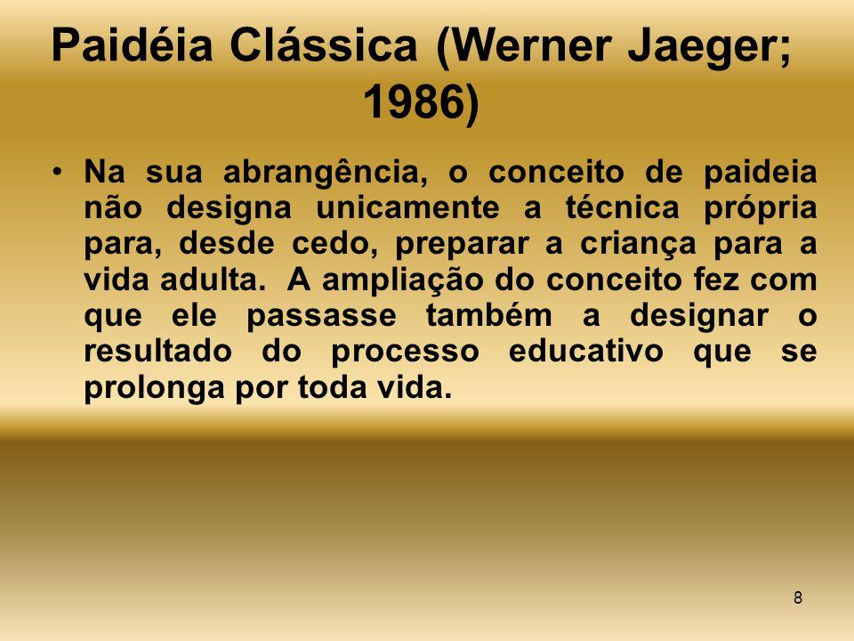 8 Paidéia Clássica (Werner Jaeger; 1986) Na sua abrangência, o conceito de paideia não designa unicamente a técnica própria para, desde cedo, preparar