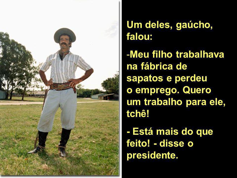 Um deles, gaúcho, falou: -Meu filho trabalhava na fábrica de sapatos e perdeu o emprego.