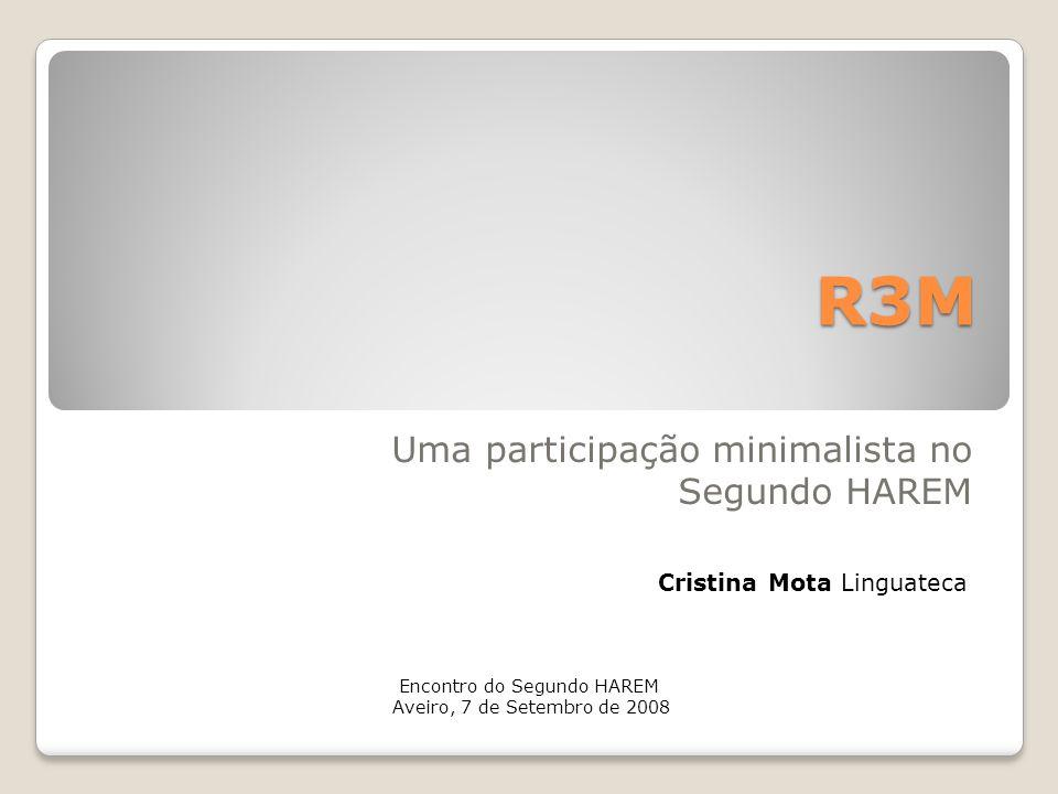 R3M Uma participação minimalista no Segundo HAREM Cristina Mota Linguateca Encontro do Segundo HAREM Aveiro, 7 de Setembro de 2008