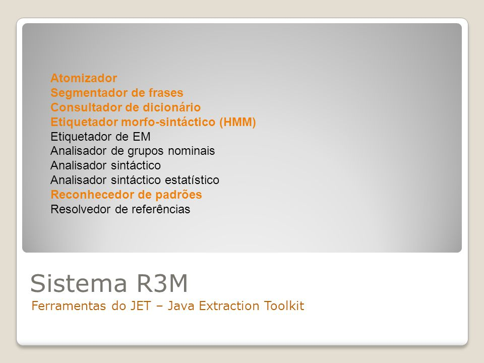 Sistema R3M Ferramentas do JET – Java Extraction Toolkit Atomizador Segmentador de frases Consultador de dicionário Etiquetador morfo-sintáctico (HMM)