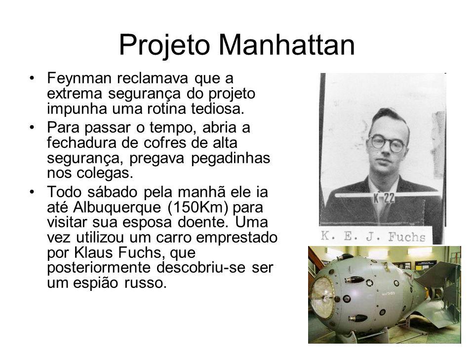 Projeto Manhattan Feynman reclamava que a extrema segurança do projeto impunha uma rotina tediosa. Para passar o tempo, abria a fechadura de cofres de