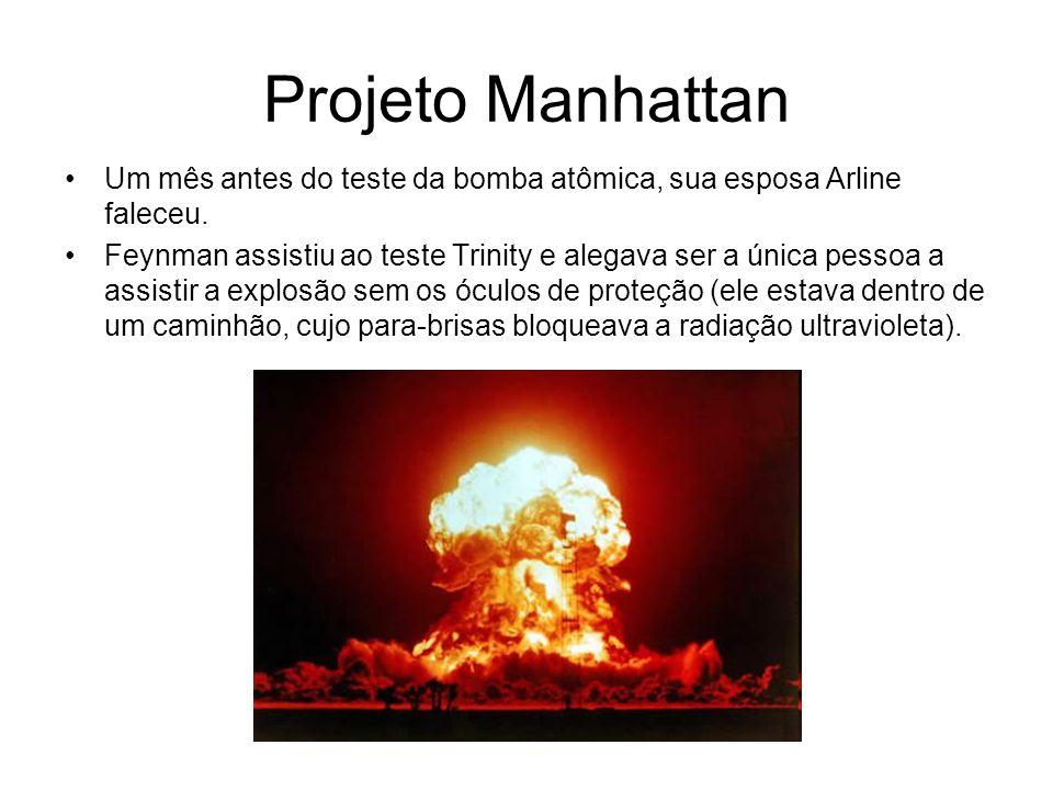 Projeto Manhattan Um mês antes do teste da bomba atômica, sua esposa Arline faleceu. Feynman assistiu ao teste Trinity e alegava ser a única pessoa a