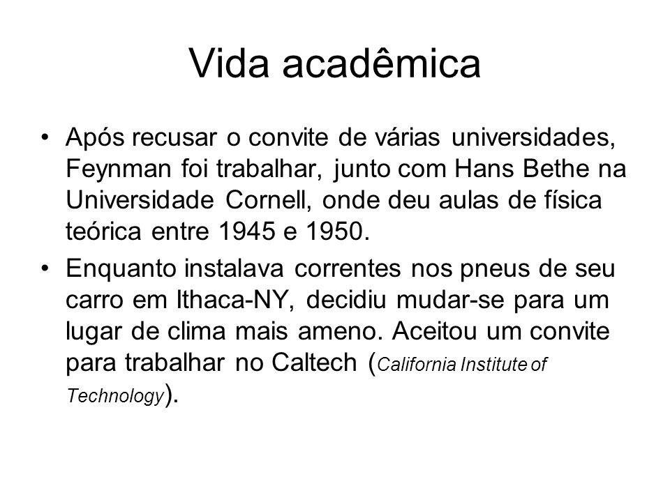Vida acadêmica Após recusar o convite de várias universidades, Feynman foi trabalhar, junto com Hans Bethe na Universidade Cornell, onde deu aulas de