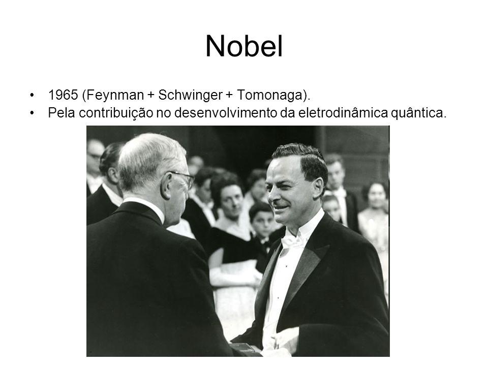 Nobel 1965 (Feynman + Schwinger + Tomonaga). Pela contribuição no desenvolvimento da eletrodinâmica quântica.