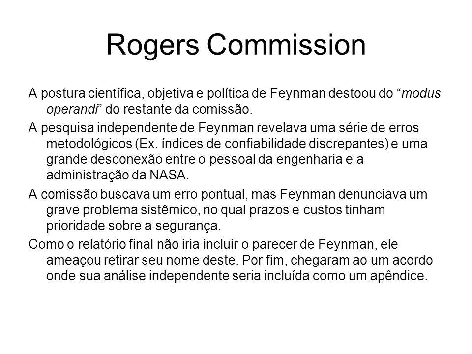 """Rogers Commission A postura científica, objetiva e política de Feynman destoou do """"modus operandi"""" do restante da comissão. A pesquisa independente de"""