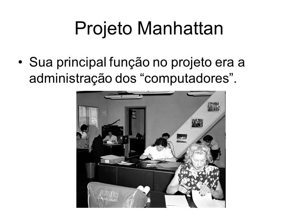 """Projeto Manhattan Sua principal função no projeto era a administração dos """"computadores""""."""
