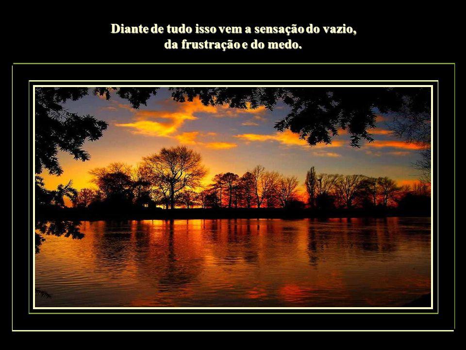 Não nos trouxe a paz, a alegria, enfim a felicidade que sonhamos um dia. Não nos trouxe a paz, a alegria, enfim a felicidade que sonhamos um dia.