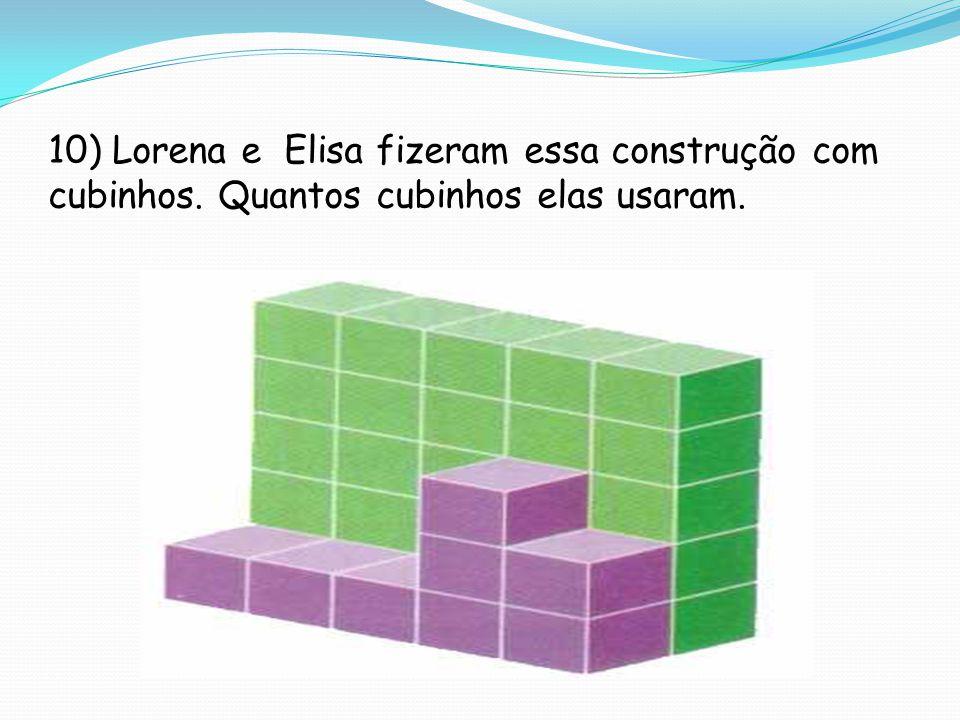 10) Lorena e Elisa fizeram essa construção com cubinhos. Quantos cubinhos elas usaram.