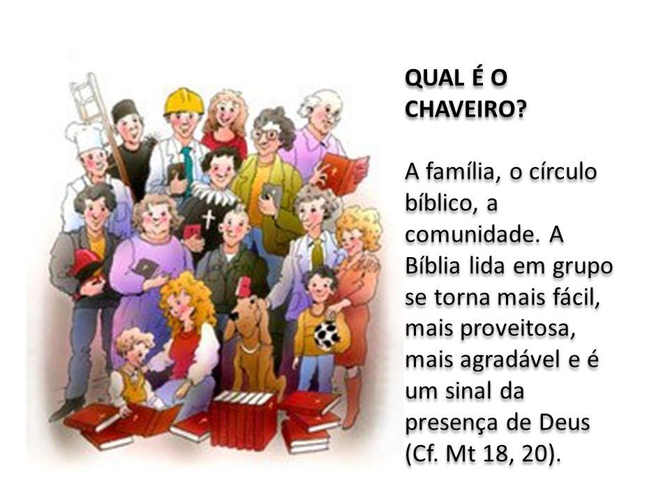 QUAL É O CHAVEIRO? A família, o círculo bíblico, a comunidade. A Bíblia lida em grupo se torna mais fácil, mais proveitosa, mais agradável e é um sina