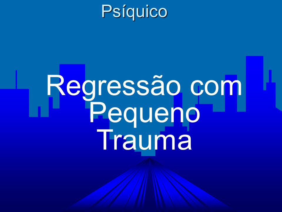 Psíquico Regressão com Pequeno Trauma