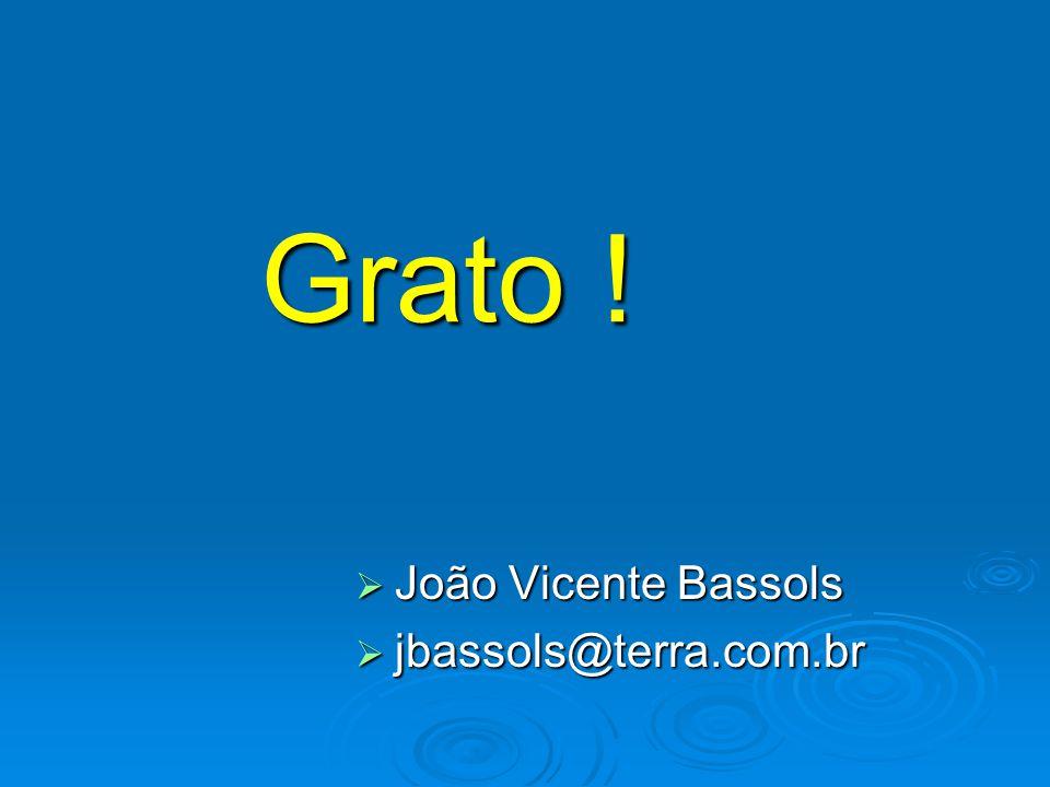 Grato !  João Vicente Bassols  jbassols@terra.com.br