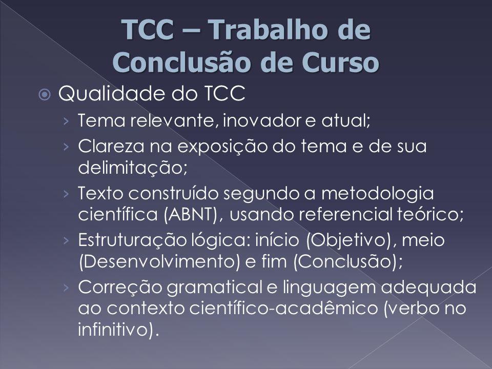  Qualidade do TCC › Tema relevante, inovador e atual; › Clareza na exposição do tema e de sua delimitação; › Texto construído segundo a metodologia c