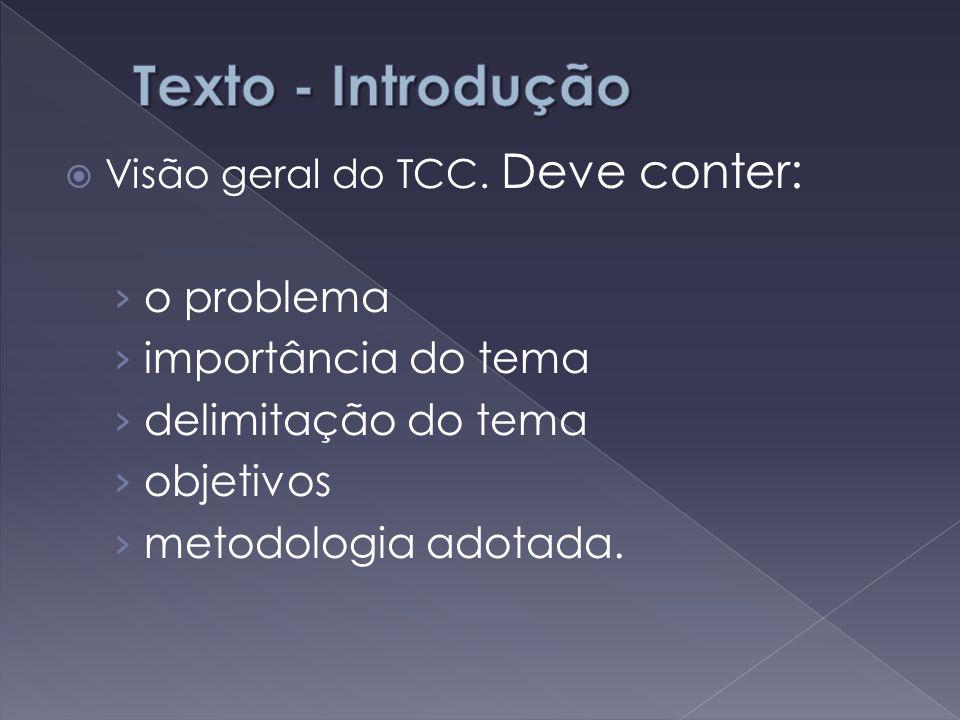  Visão geral do TCC. Deve conter: › o problema › importância do tema › delimitação do tema › objetivos › metodologia adotada.