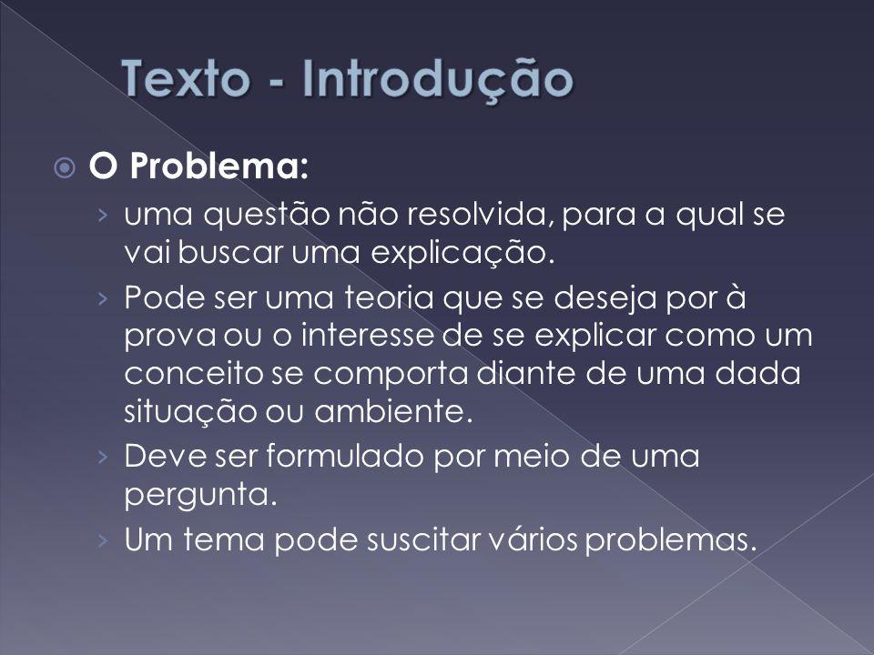  O Problema: › uma questão não resolvida, para a qual se vai buscar uma explicação. › Pode ser uma teoria que se deseja por à prova ou o interesse de