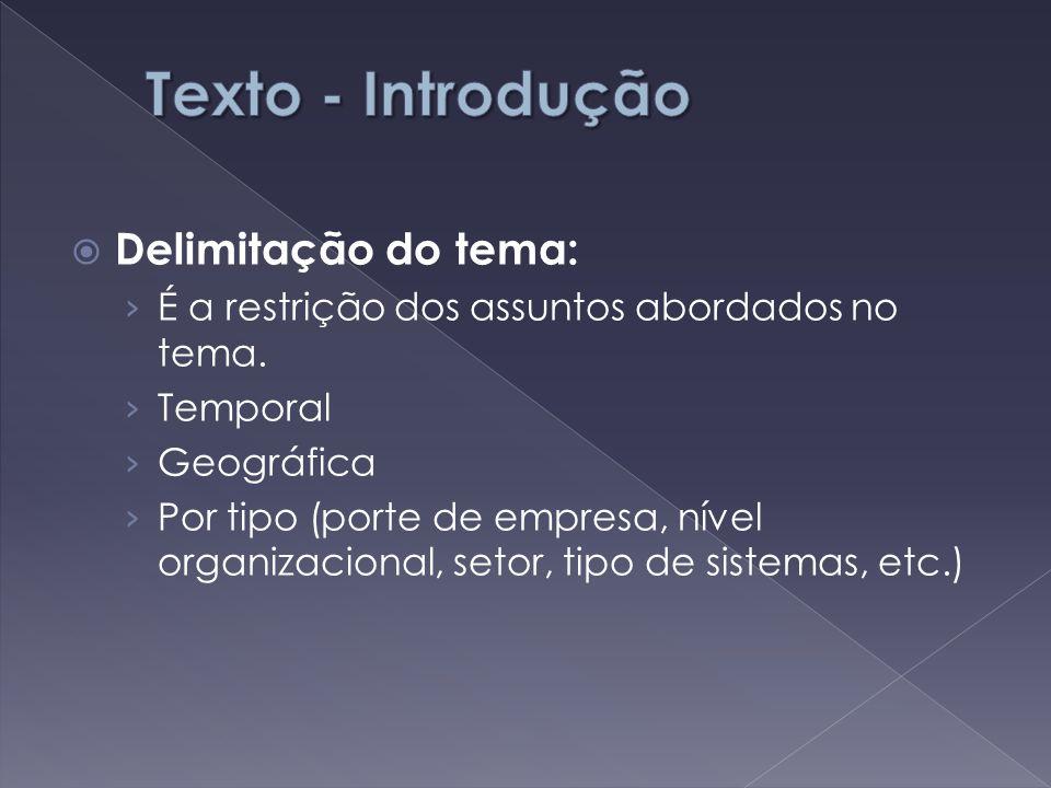  Delimitação do tema: › É a restrição dos assuntos abordados no tema. › Temporal › Geográfica › Por tipo (porte de empresa, nível organizacional, set