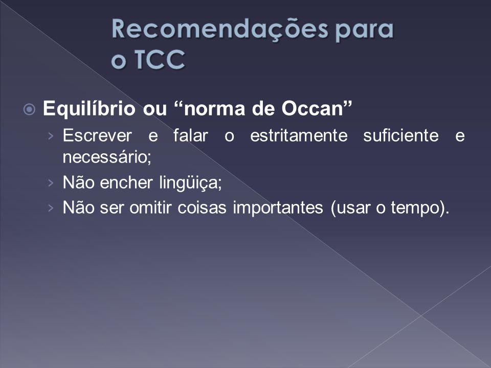 """ Equilíbrio ou """"norma de Occan"""" › Escrever e falar o estritamente suficiente e necessário; › Não encher lingüiça; › Não ser omitir coisas importantes"""