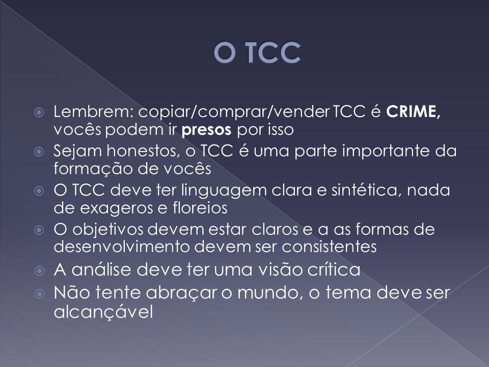  Lembrem: copiar/comprar/vender TCC é CRIME, vocês podem ir presos por isso  Sejam honestos, o TCC é uma parte importante da formação de vocês  O T