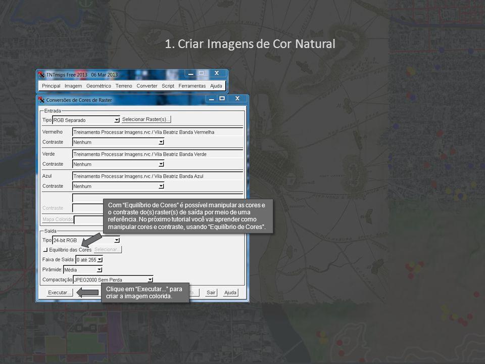 """1. Criar Imagens de Cor Natural Com """"Equilíbrio de Cores"""" é possível manipular as cores e o contraste do(s) raster(s) de saída por meio de uma referên"""