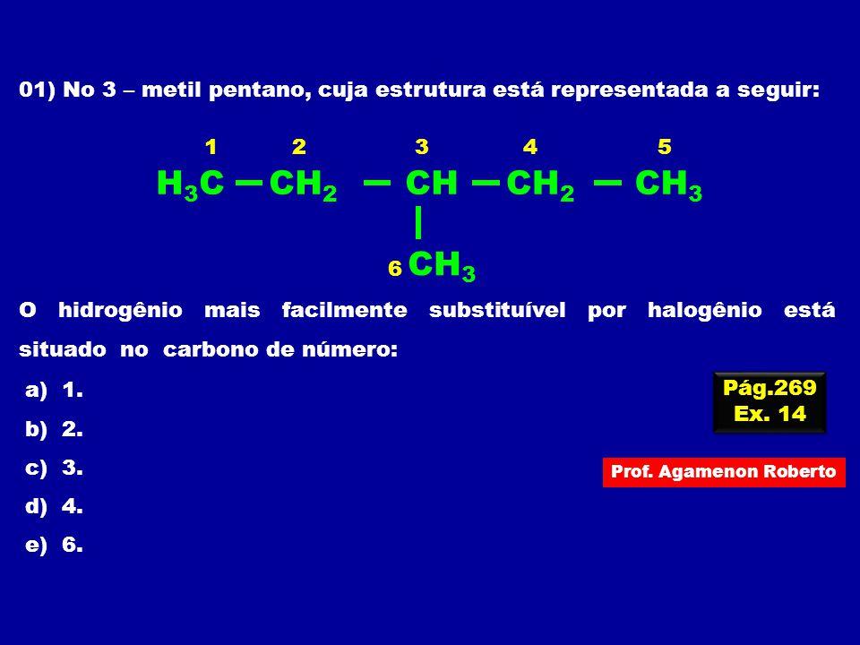 01) No 3 – metil pentano, cuja estrutura está representada a seguir: O hidrogênio mais facilmente substituível por halogênio está situado no carbono d